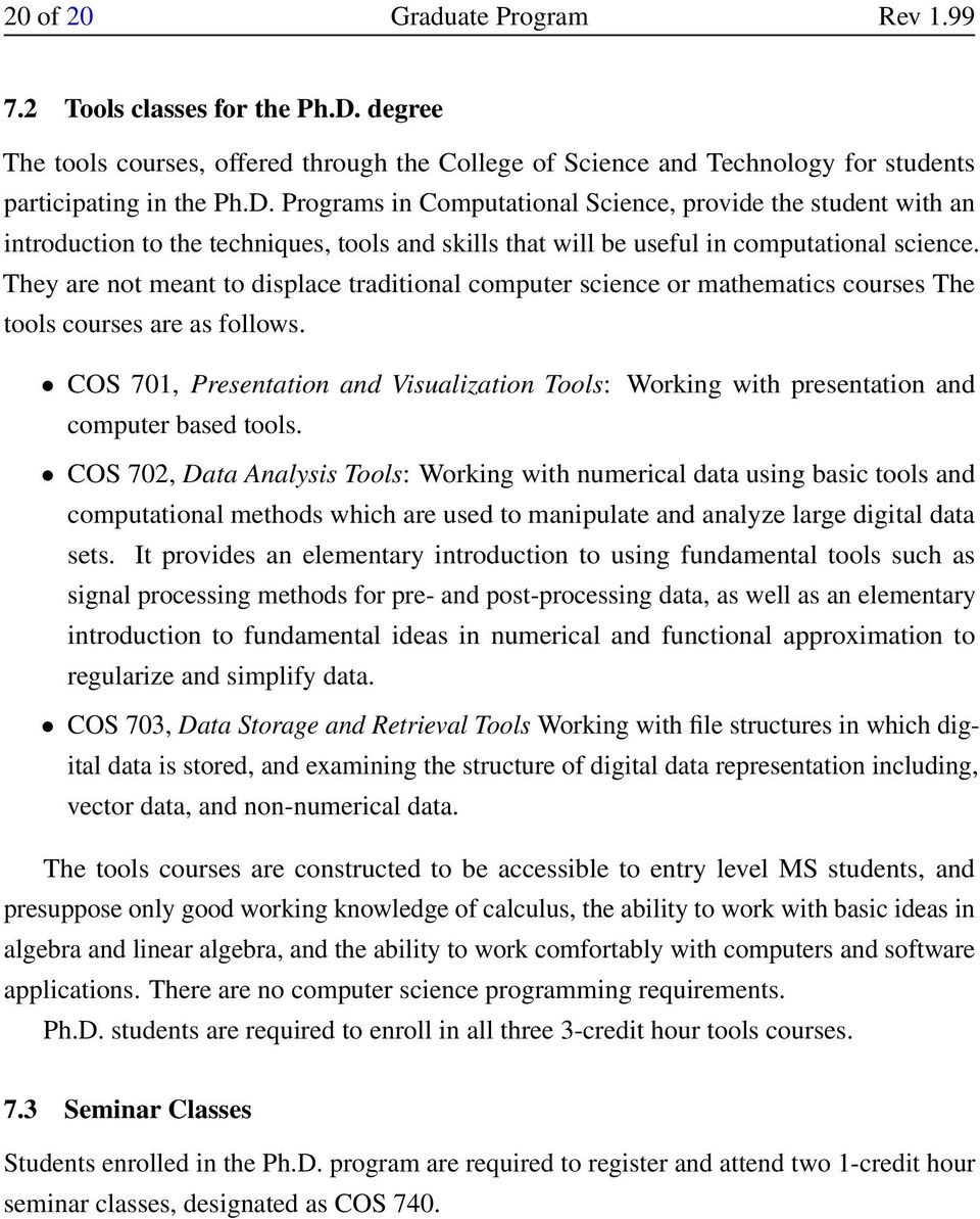 Programs in Computational Science, provide the student with an introduction to the techniques, tools and skills that will be useful in computational science.