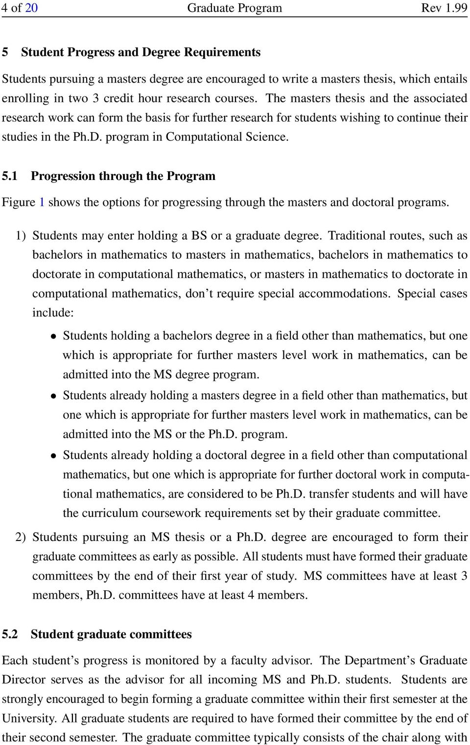 The masters thesis and the associated research work can form the basis for further research for students wishing to continue their studies in the Ph.D. program in Computational Science. 5.