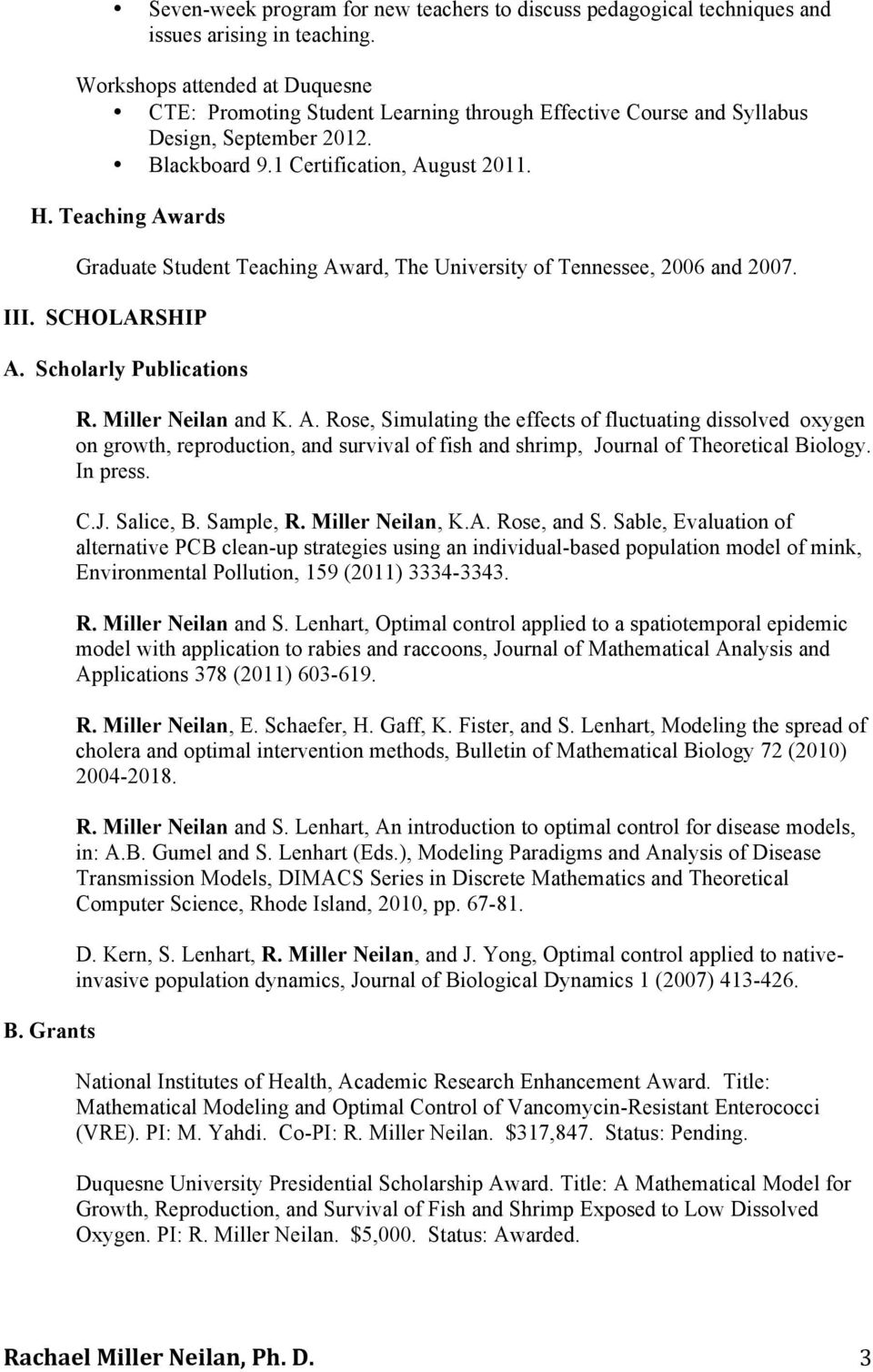 Teaching Awards Graduate Student Teaching Award, The University of Tennessee, 2006 and 2007. III. SCHOLARSHIP A. Scholarly Publications B. Grants R. Miller Neilan and K. A. Rose, Simulating the effects of fluctuating dissolved oxygen on growth, reproduction, and survival of fish and shrimp, Journal of Theoretical Biology.