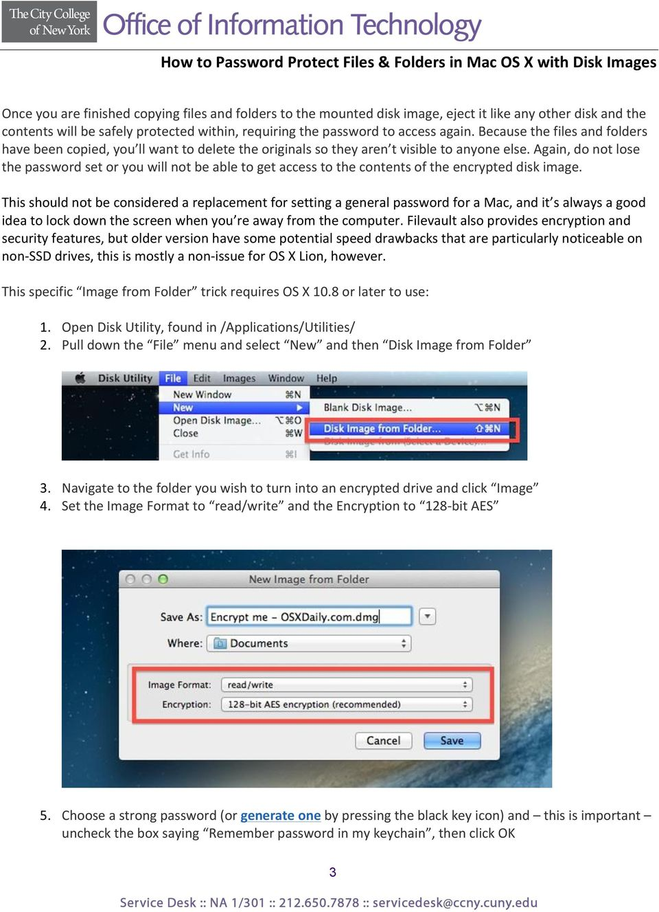 Again, do not lose the password set or you will not be able to get access to the contents of the encrypted disk image.