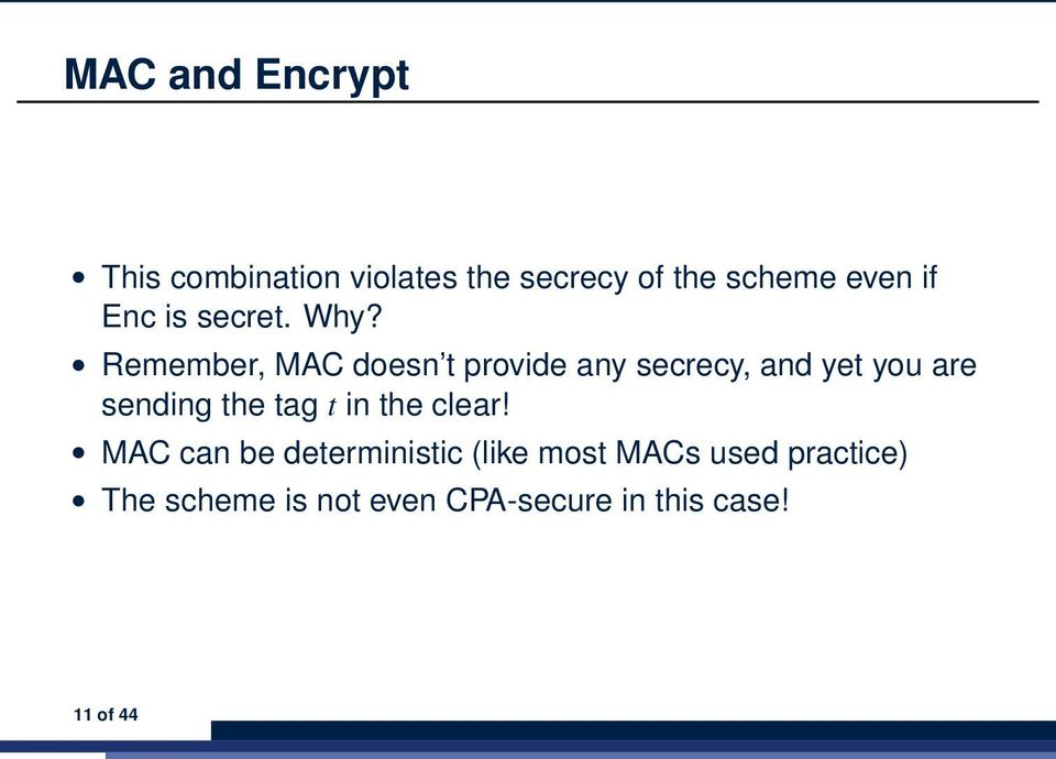 Remember, MAC doesn t provide any secrecy, and yet you are sending the tag