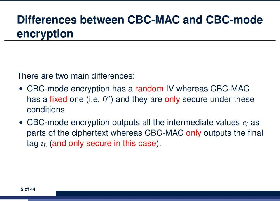 under these conditions CBC-mode encryption outputs all the intermediate values c i as parts of