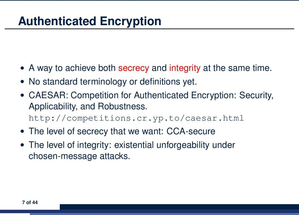 CAESAR: Competition for Authenticated Encryption: Security, Applicability, and Robustness.