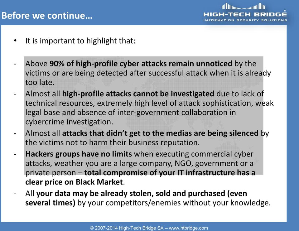 - Almost all high-profile attacks cannot be investigated due to lack of technical resources, extremely high level of attack sophistication, weak legal base and absence of inter-government