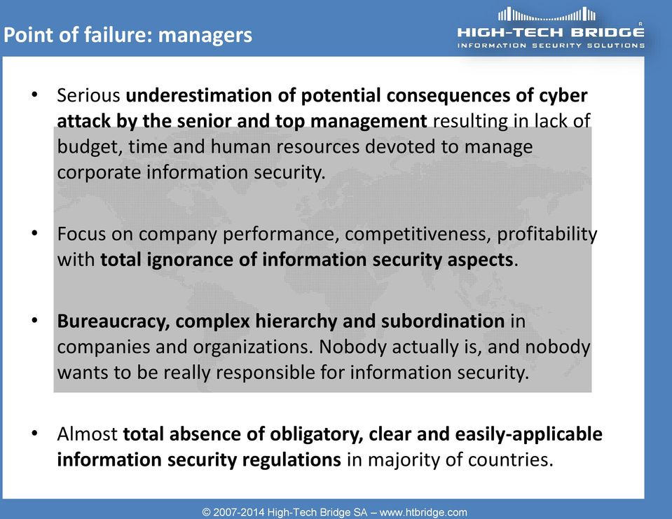information security. Focus on company performance, competitiveness, profitability with total ignorance of information security aspects.