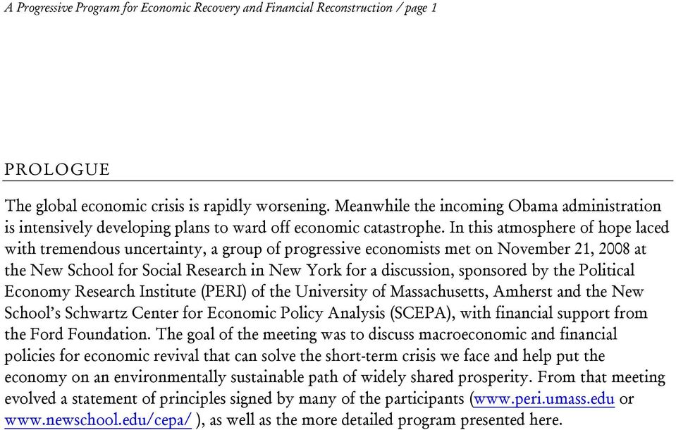 In this atmosphere of hope laced with tremendous uncertainty, a group of progressive economists met on November 21, 2008 at the New School for Social Research in New York for a discussion, sponsored