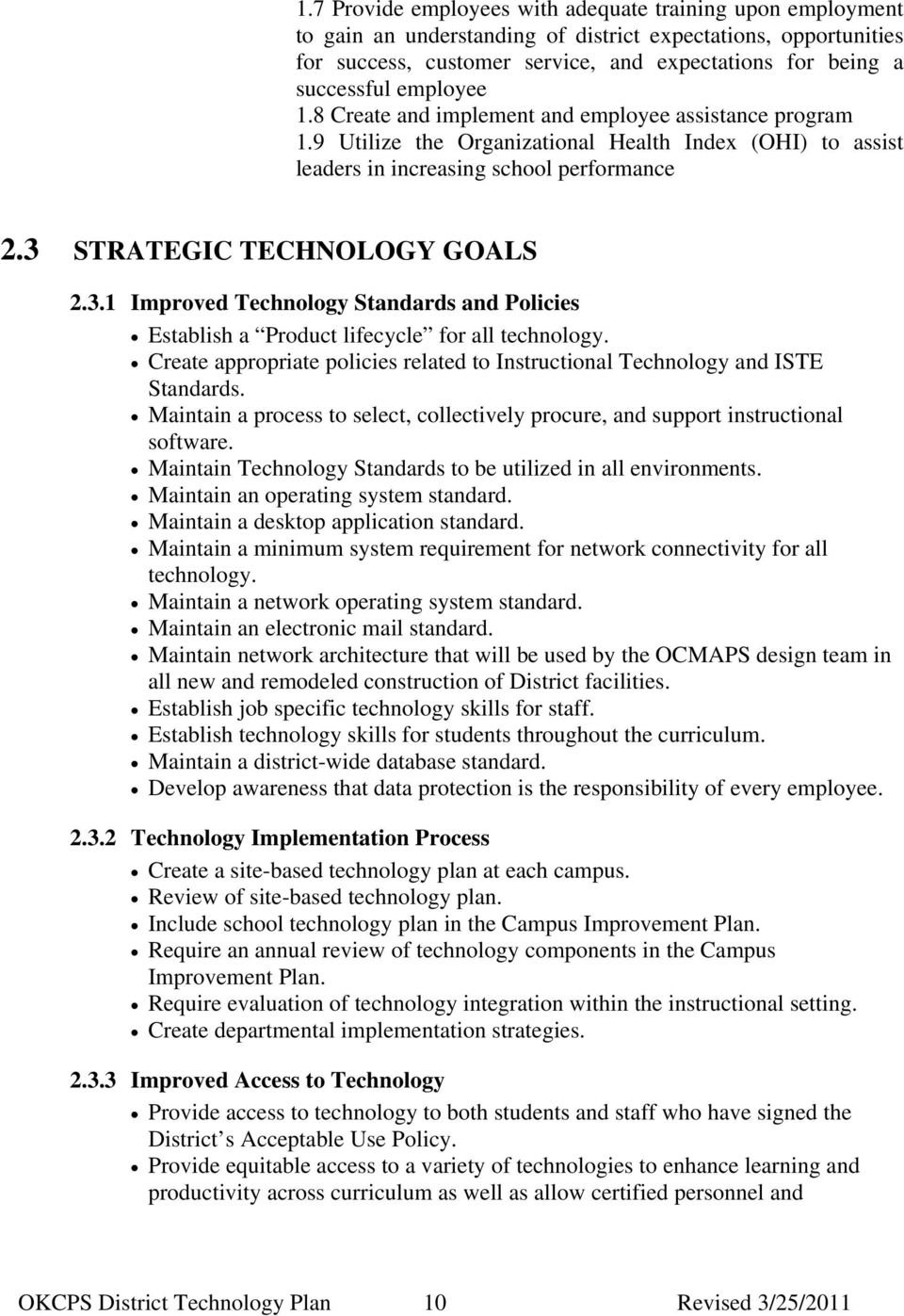 3.1 Improved Technology Standards and Policies Establish a Product lifecycle for all technology. Create appropriate policies related to Instructional Technology and ISTE Standards.
