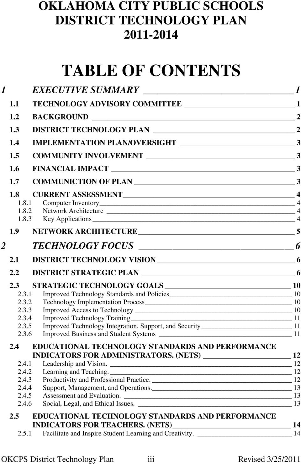 9 NETWORK ARCHITECTURE 5 2 TECHNOLOGY FOCUS 6 2.1 DISTRICT TECHNOLOGY VISION 6 2.2 DISTRICT STRATEGIC PLAN 6 2.3 STRATEGIC TECHNOLOGY GOALS 10 2.3.1 Improved Technology Standards and Policies 10 2.3.2 Technology Implementation Process 10 2.