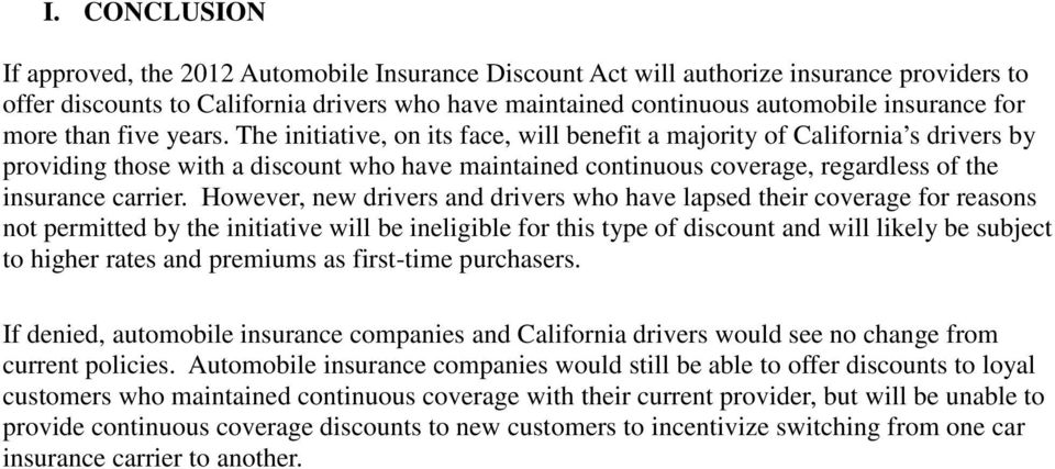 The initiative, on its face, will benefit a majority of California s drivers by providing those with a discount who have maintained continuous coverage, regardless of the insurance carrier.