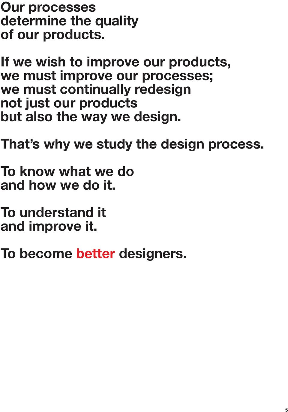 continually redesign not just our products but also the way we design.