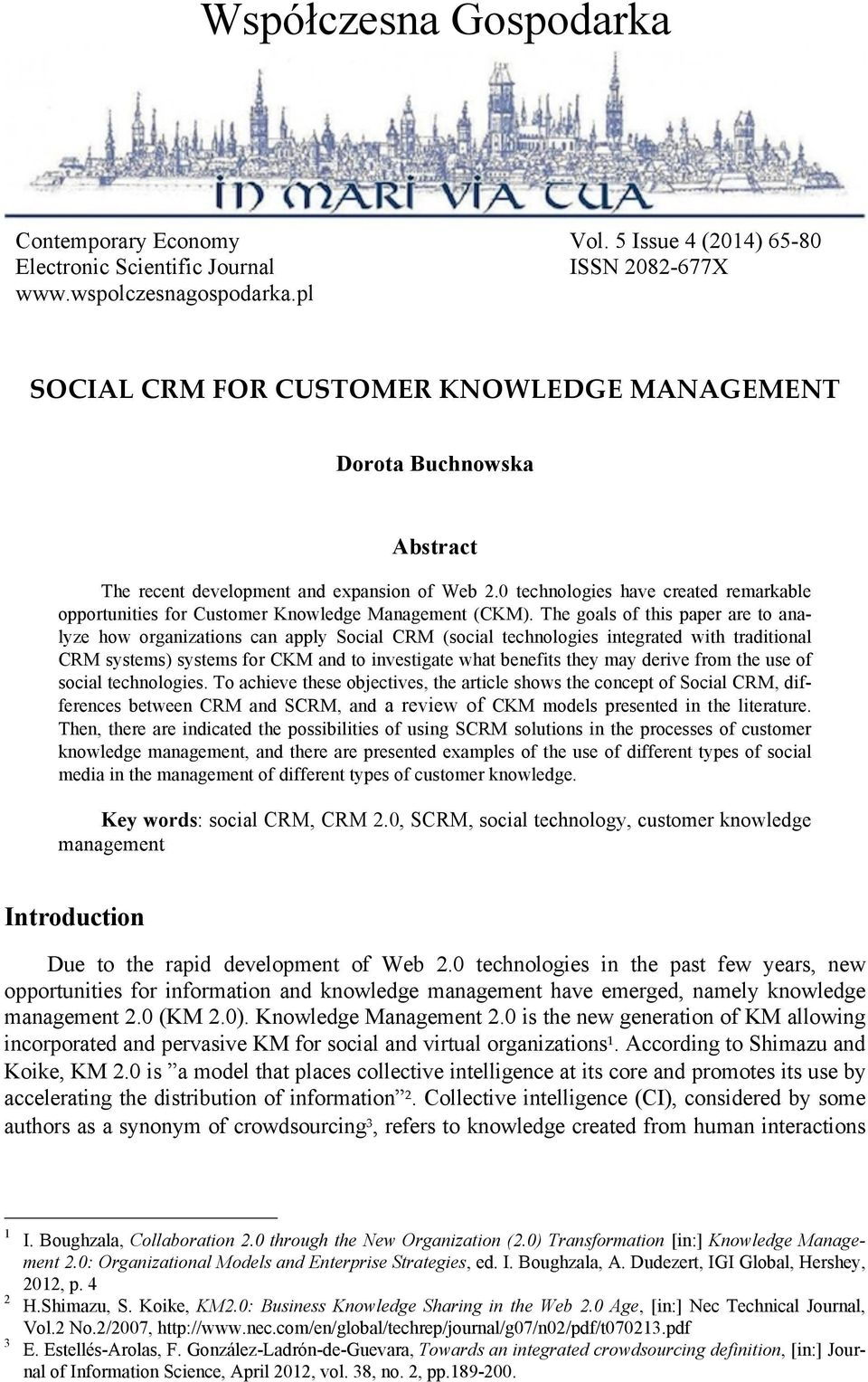 The goals of this paper are to analyze how organizations can apply Social CRM (social technologies integrated with traditional CRM systems) systems for CKM and to investigate what benefits they may