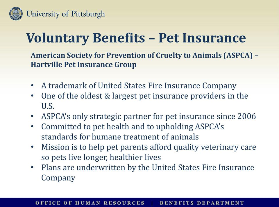 ates Fire Insurance Company One of the oldest & largest pet insurance providers in the U.S.