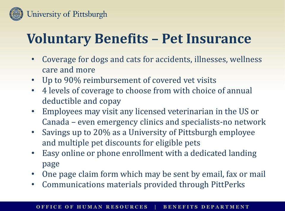 emergency clinics and specialists-no network Savings up to 20% as a University of Pittsburgh employee and multiple pet discounts for eligible pets Easy