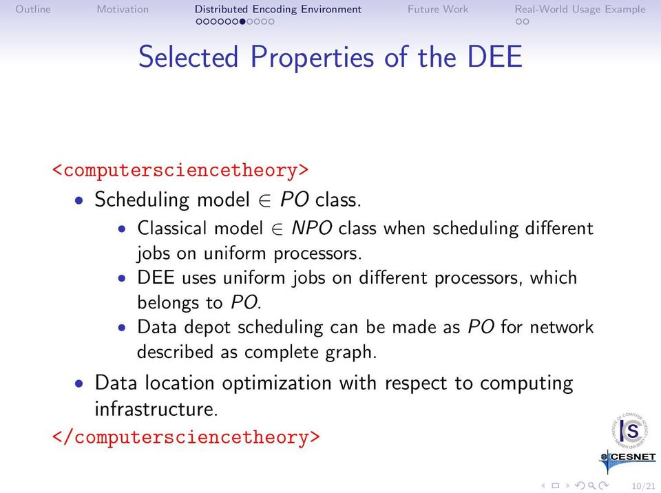 DEE uses uniform jobs on different processors, which belongs to PO.