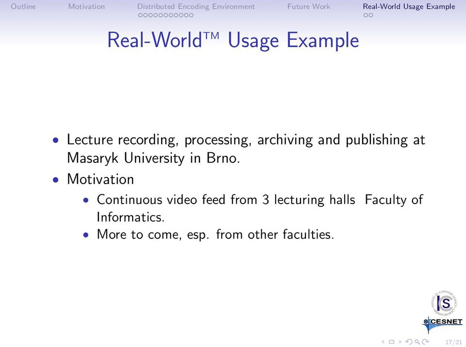 Motivation Continuous video feed from 3 lecturing halls