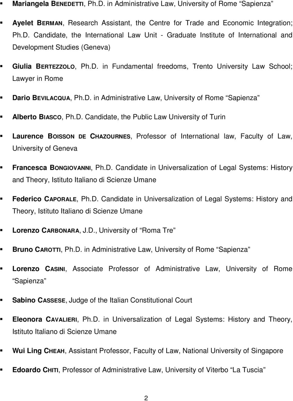 D. Candidate in Universalization of Legal Systems: History and Federico CAPORALE, Ph.D. Candidate in Universalization of Legal Systems: History and Lorenzo CARBONARA, J.D., University of Roma Tre Bruno CAROTTI, Ph.