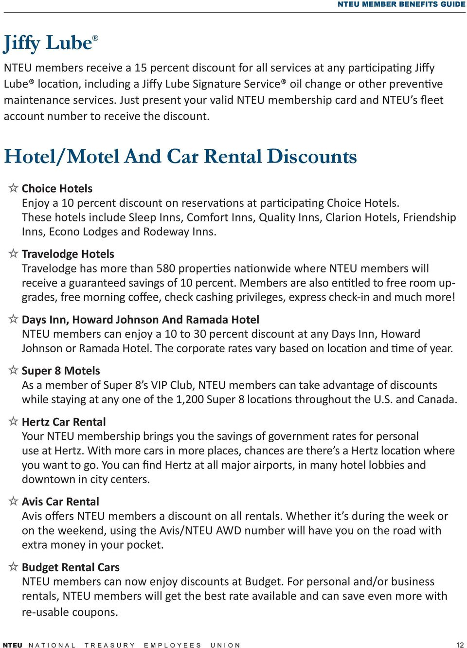 Hotel/Motel And Car Rental Discounts Choice Hotels Enjoy a 10 percent discount on reservations at participating Choice Hotels.