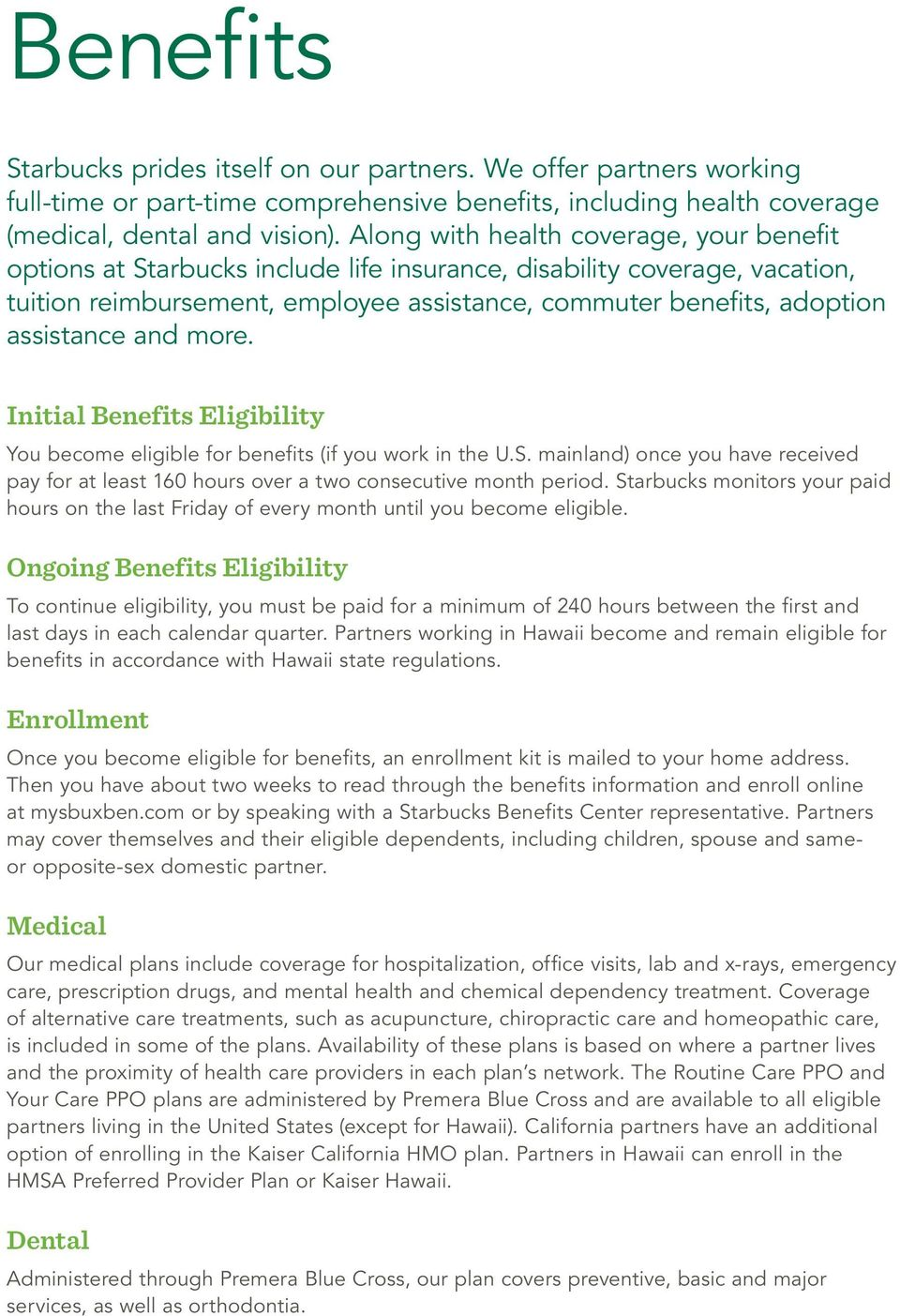 and more. Initial Benefits Eligibility You become eligible for benefits (if you work in the U.S. mainland) once you have received pay for at least 160 hours over a two consecutive month period.