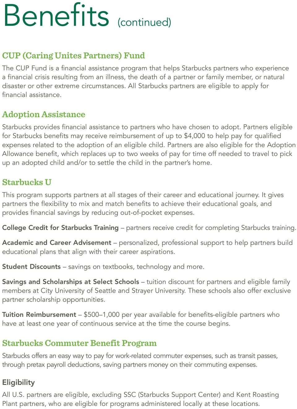 Adoption Assistance Starbucks provides financial assistance to partners who have chosen to adopt.