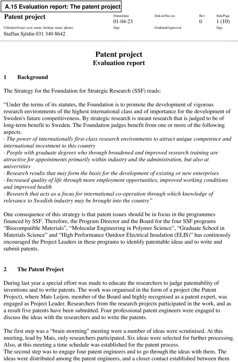 Strategy for the Foundation for Strategic Research (SSF) reads: Under the terms of its statutes, the Foundation is to promote the development of vigorous research environments of the highest