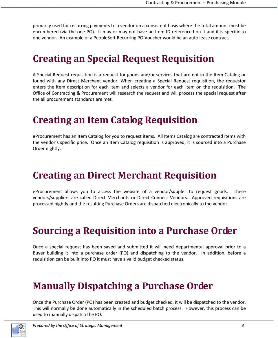 Creating an Special Request Requisition A Special Request requisition is a request for goods and/or services that are not in the Item Catalog or found with any Direct Merchant vendor.