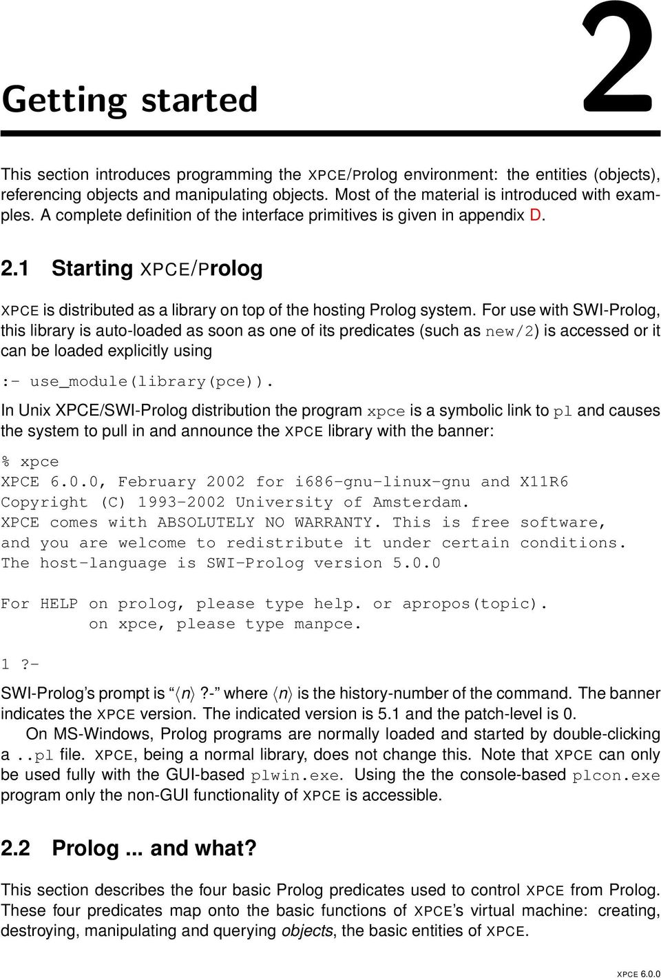 1 Starting XPCE/Prolog XPCE is distributed as a library on top of the hosting Prolog system.