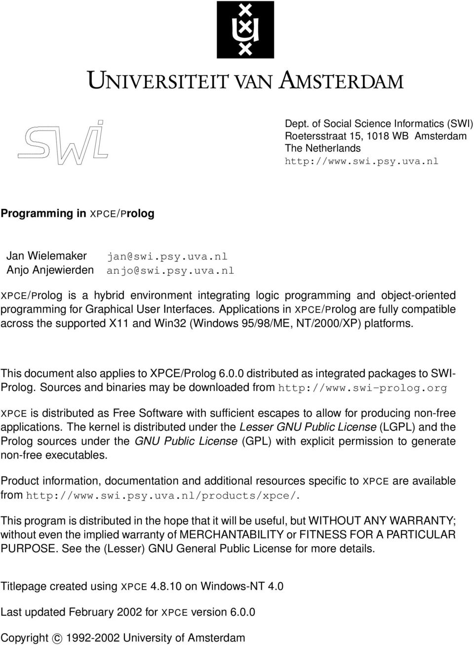 Applications in XPCE/Prolog are fully compatible across the supported X11 and Win32 (Windows 95/98/ME, NT/2000/XP) platforms. This document also applies to XPCE/Prolog 6.0.0 distributed as integrated packages to SWI- Prolog.