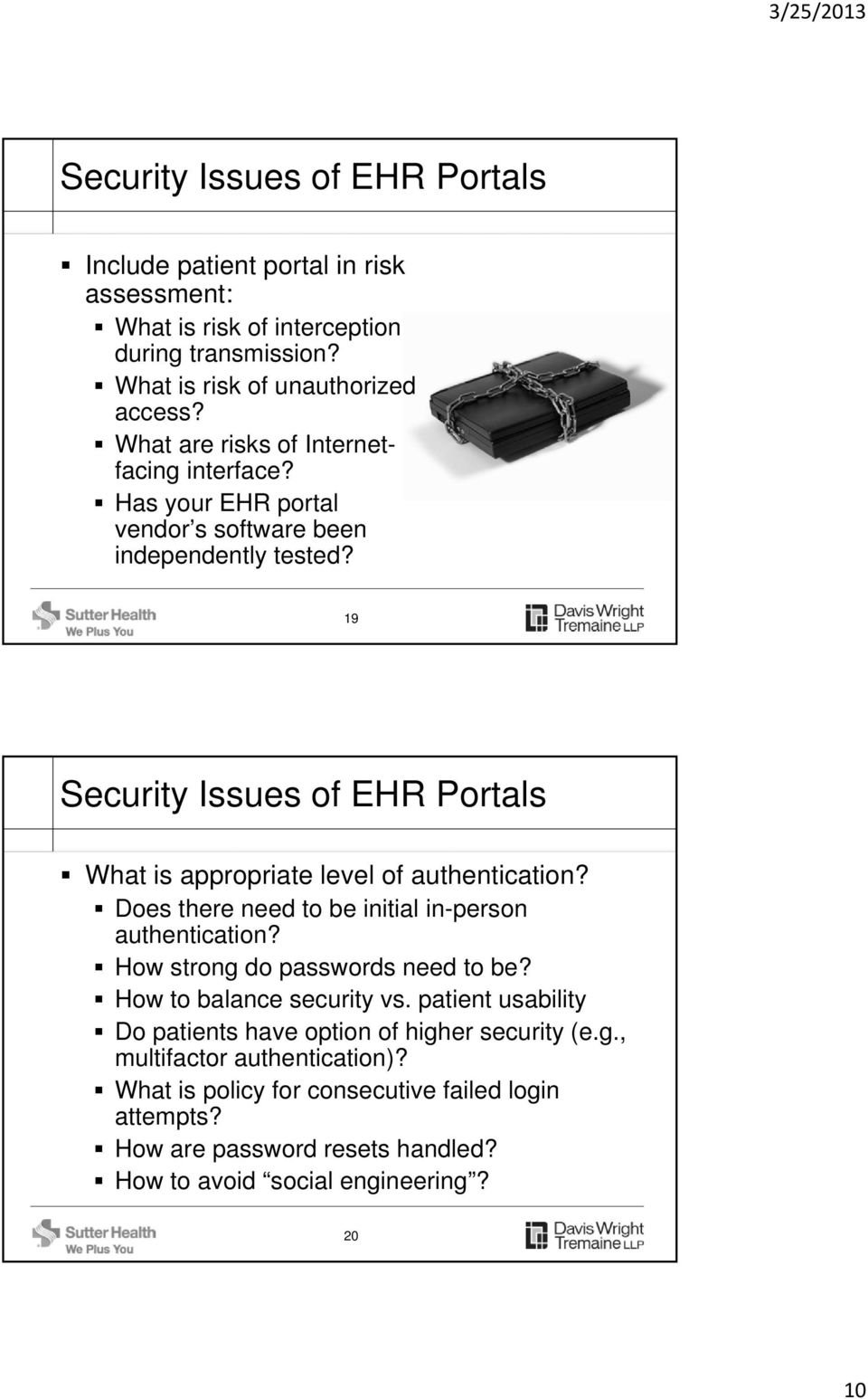 19 Security Issues of EHR Portals What is appropriate level of authentication? Does there need to be initial in-person authentication? How strong do passwords need to be?
