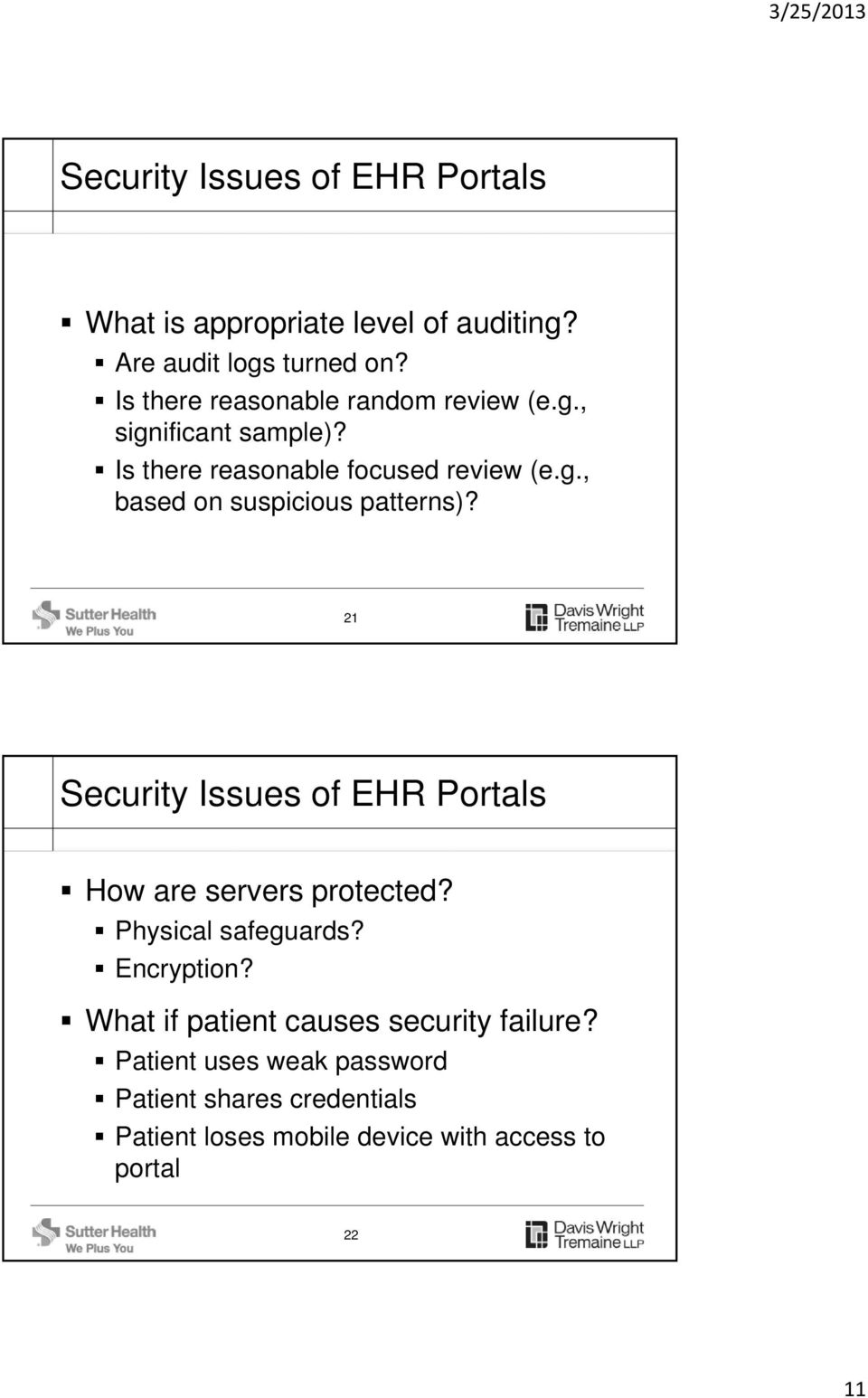 21 Security Issues of EHR Portals How are servers protected? Physical safeguards? Encryption?