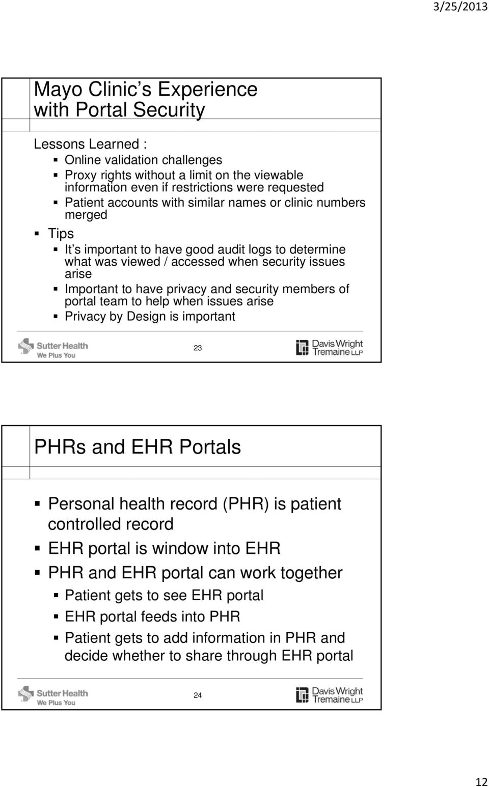 security members of portal team to help when issues arise Privacy by Design is important 23 PHRs and EHR Portals Personal health record (PHR) is patient controlled record EHR portal is window