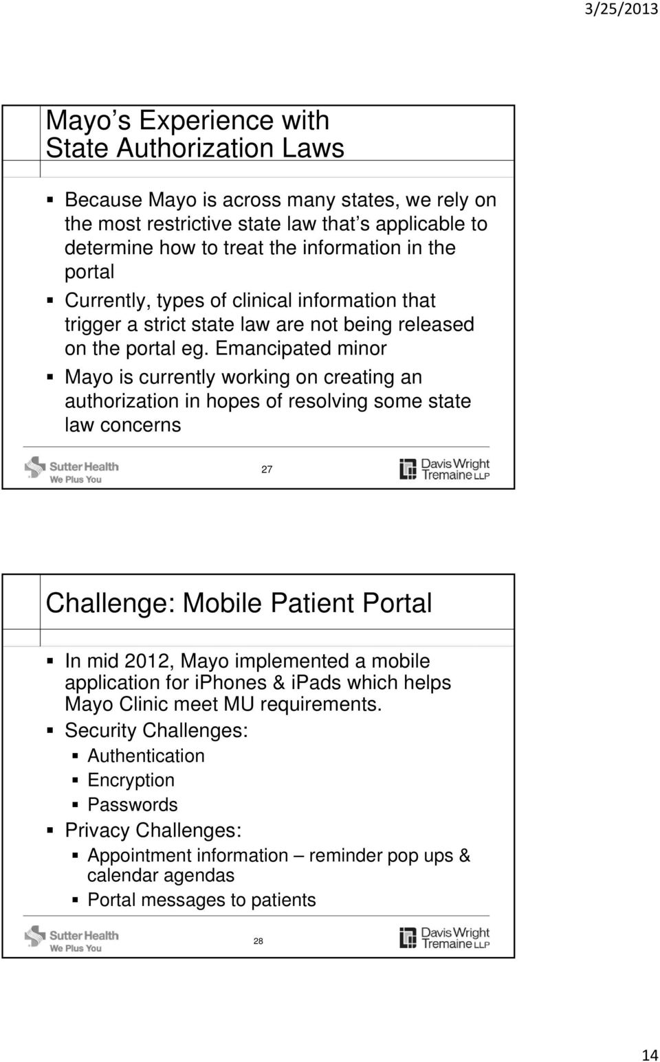 Emancipated minor Mayo is currently working on creating an authorization in hopes of resolving some state law concerns 27 Challenge: Mobile Patient Portal In mid 2012, Mayo implemented a