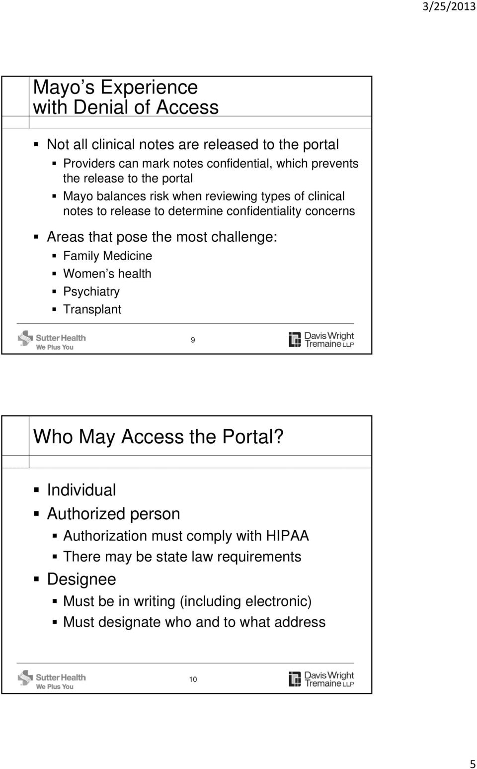 the most challenge: Family Medicine Women s health Psychiatry Transplant 9 Who May Access the Portal?
