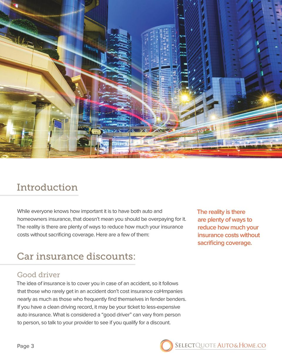 Here are a few of them: Car insurance discounts:  Good driver The idea of insurance is to cover you in case of an accident, so it follows that those who rarely get in an accident don t cost insurance