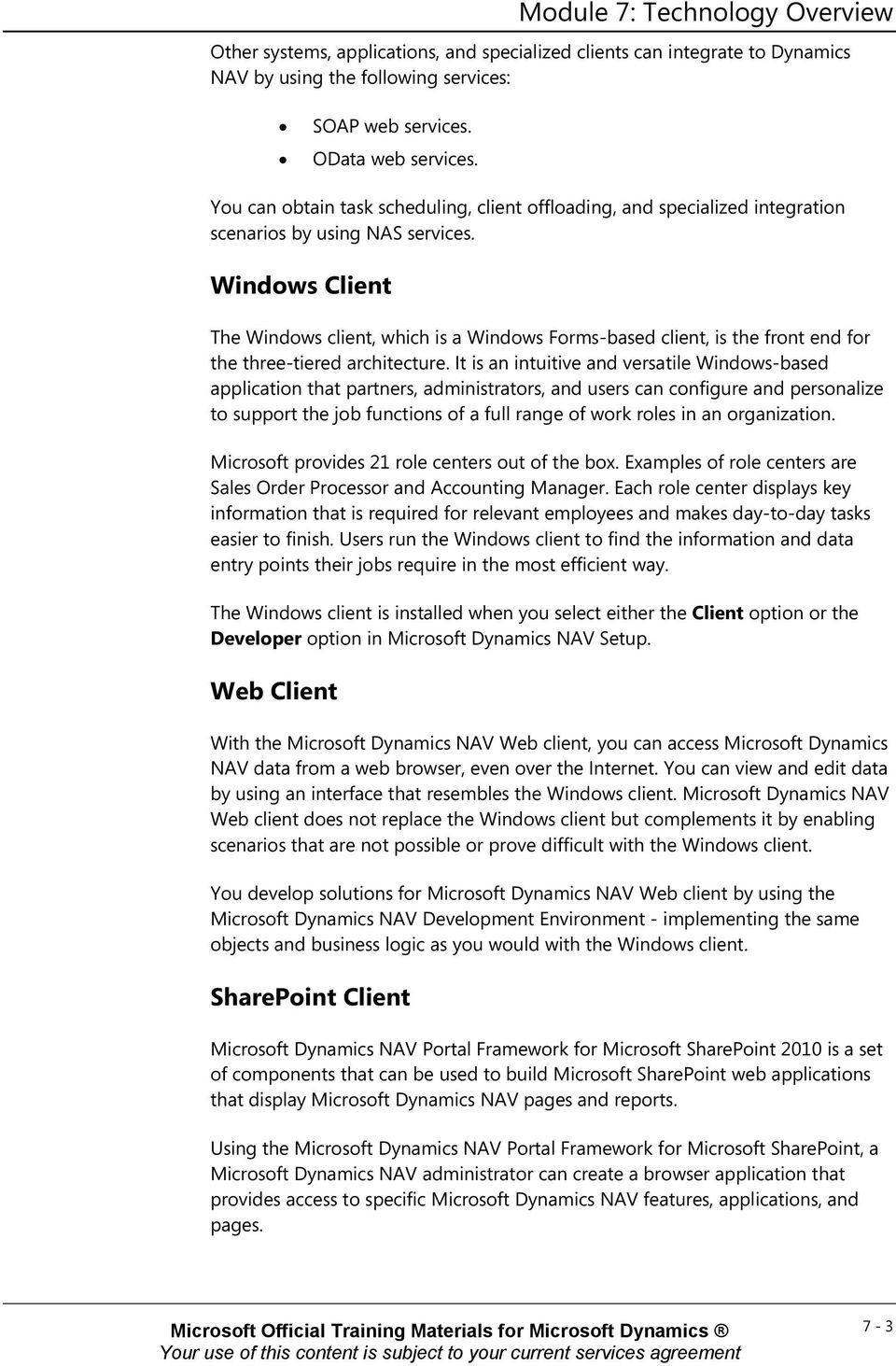 Windows Client The Windows client, which is a Windows Forms-based client, is the front end for the three-tiered architecture.