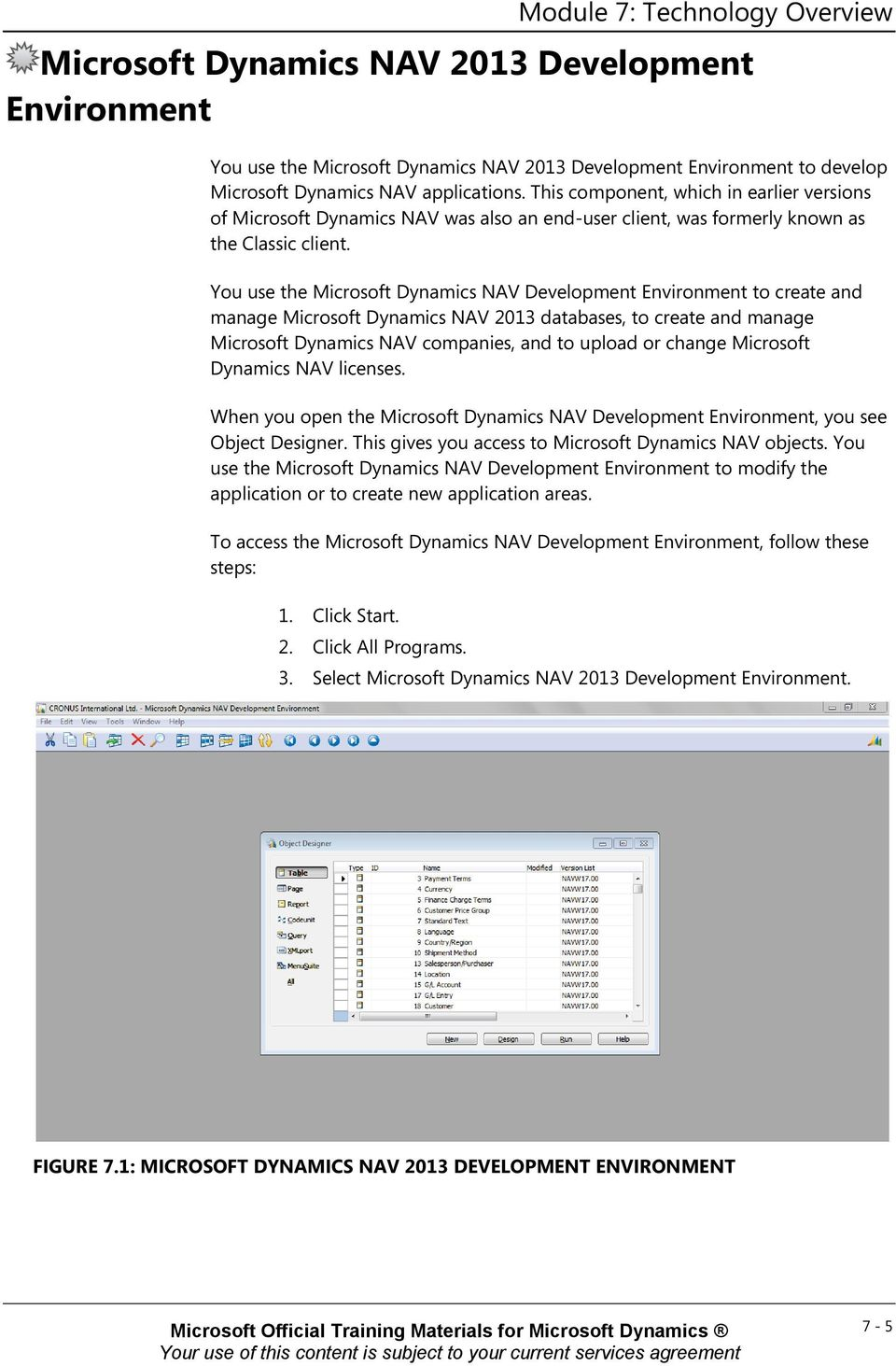 You use the Microsoft Dynamics NAV Development Environment to create and manage Microsoft Dynamics NAV 2013 databases, to create and manage Microsoft Dynamics NAV companies, and to upload or change