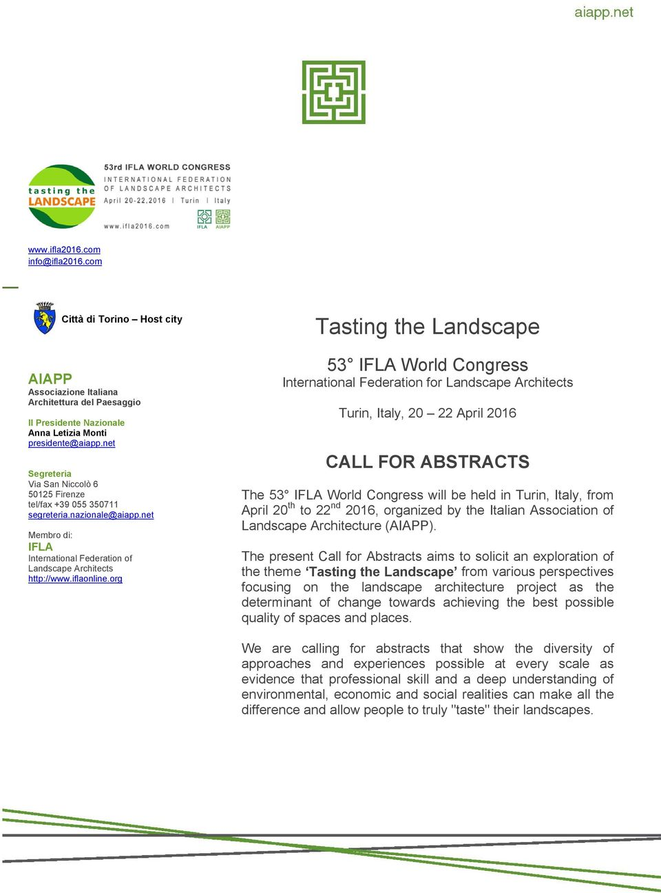 org Tasting the Landscape 53 IFLA World Congress International Federation for Landscape Architects Turin, Italy, 20 22 April 2016 CALL FOR ABSTRACTS The 53 IFLA World Congress will be held in Turin,
