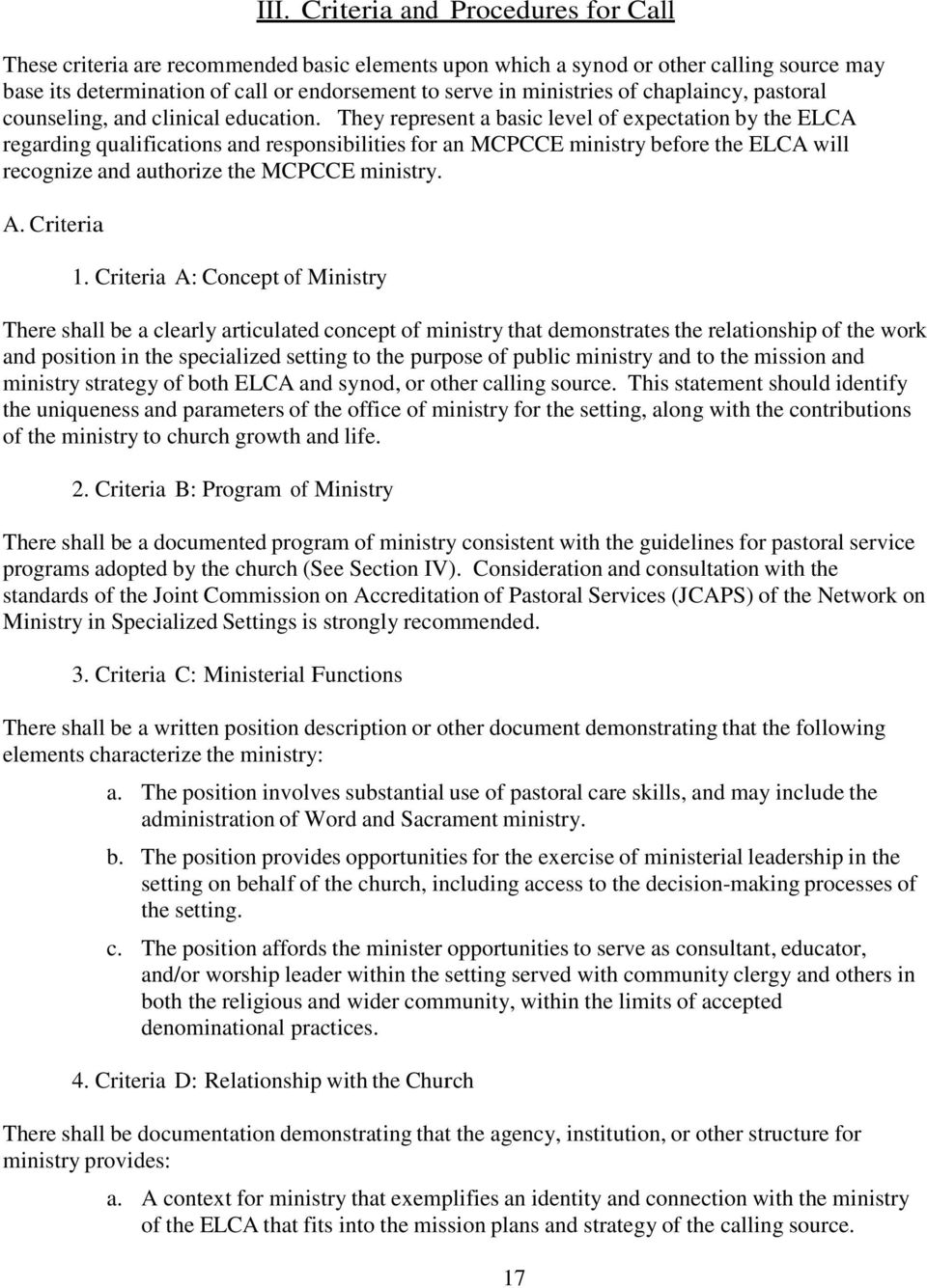 They represent a basic level of expectation by the ELCA regarding qualifications and responsibilities for an MCPCCE ministry before the ELCA will recognize and authorize the MCPCCE ministry. A.