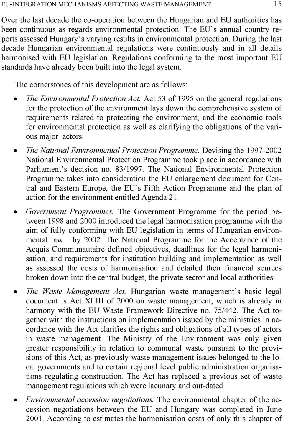 During the last decade Hungarian environmental regulations were continuously and in all details harmonised with EU legislation.