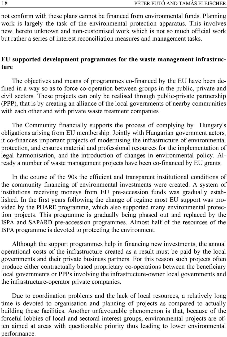 EU supported development programmes for the waste management infrastructure The objectives and means of programmes co-financed by the EU have been defined in a way so as to force co-operation between
