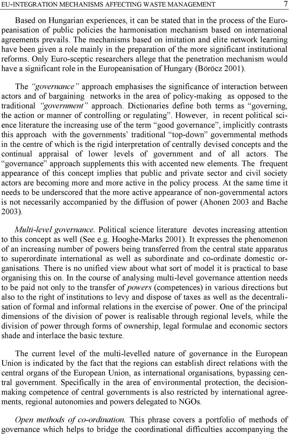 Only Euro-sceptic researchers allege that the penetration mechanism would have a significant role in the Europeanisation of Hungary (Böröcz 2001).