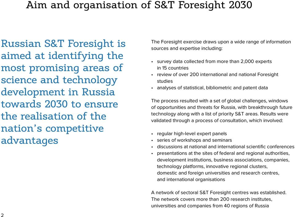 review of over 200 international and national Foresight studies analyses of statistical, bibliometric and patent data The process resulted with a set of global challenges, windows of opportunities