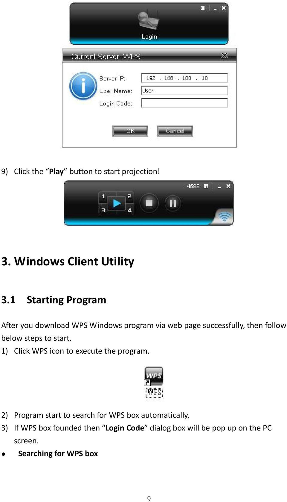 below steps to start. 1) Click WPS icon to execute the program.