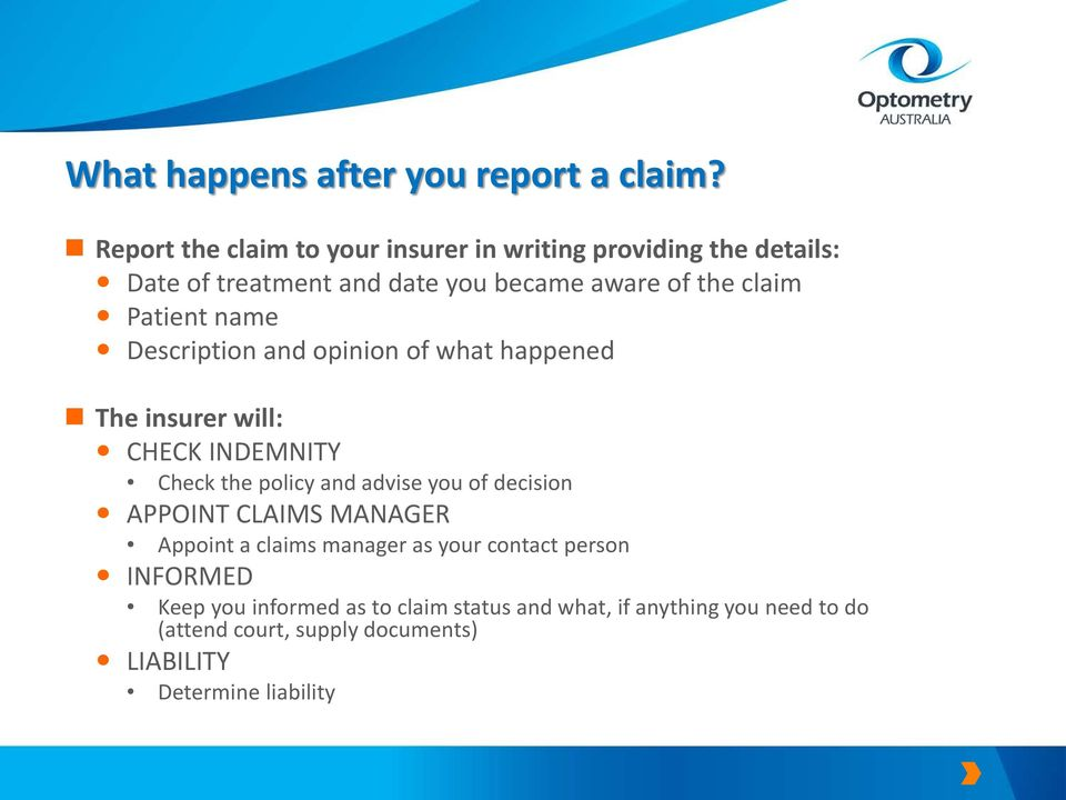 Patient name Description and opinion of what happened The insurer will: CHECK INDEMNITY Check the policy and advise you of