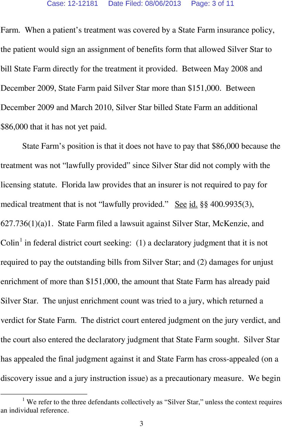 it provided. Between May 2008 and December 2009, State Farm paid Silver Star more than $151,000.