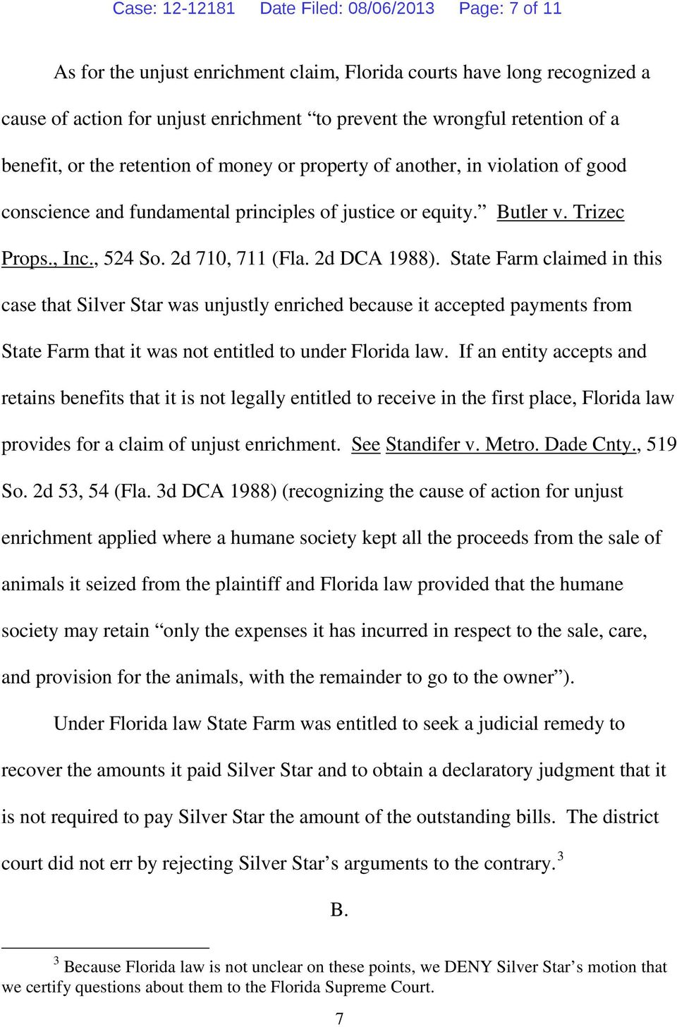 2d 710, 711 (Fla. 2d DCA 1988). State Farm claimed in this case that Silver Star was unjustly enriched because it accepted payments from State Farm that it was not entitled to under Florida law.