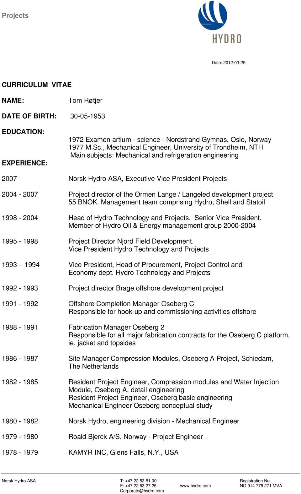 Ormen Lange / Langeled development project 55 BNOK. Management team comprising Hydro, Shell and Statoil 1998-2004 Head of Hydro Technology and Projects. Senior Vice President.