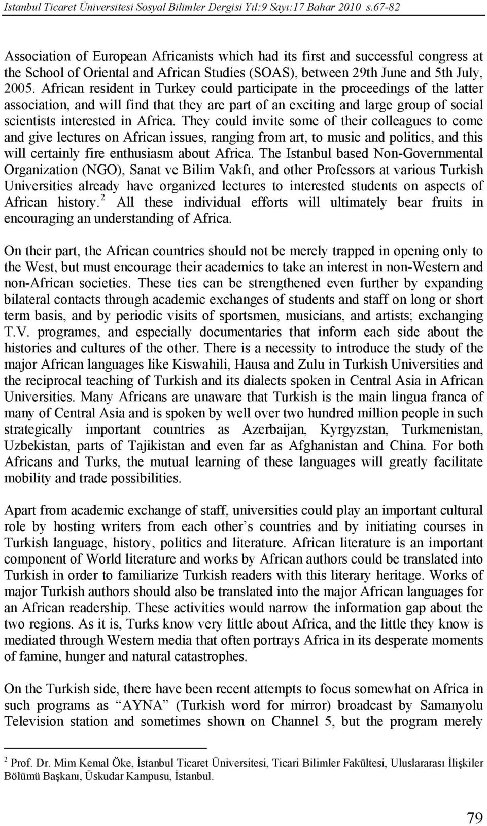 African resident in Turkey could participate in the proceedings of the latter association, and will find that they are part of an exciting and large group of social scientists interested in Africa.