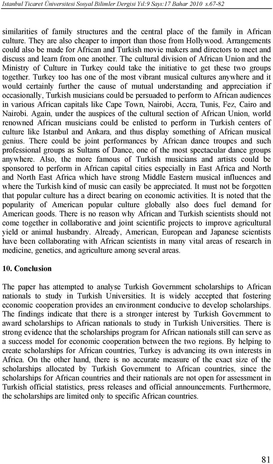 The cultural division of African Union and the Ministry of Culture in Turkey could take the initiative to get these two groups together.