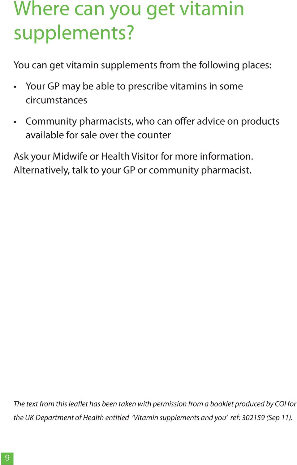 pharmacists, who can offer advice on products available for sale over the counter Ask your Midwife or Health Visitor for more