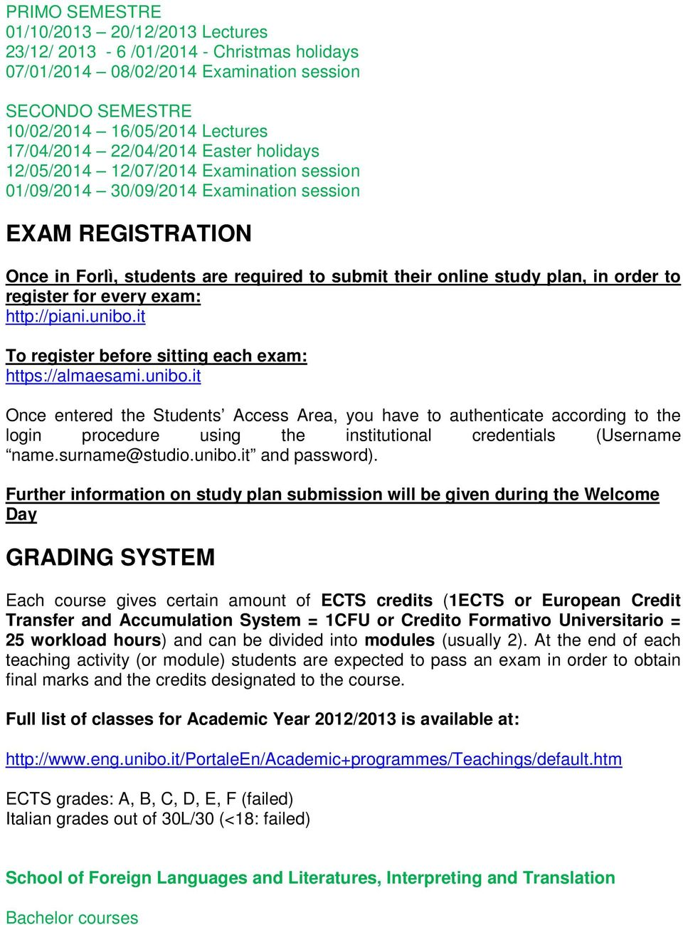 plan, in order to register for every exam: http://piani.unibo.